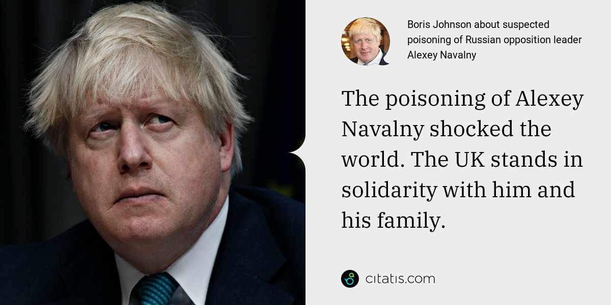 Boris Johnson: The poisoning of Alexey Navalny shocked the world. The UK stands in solidarity with him and his family.