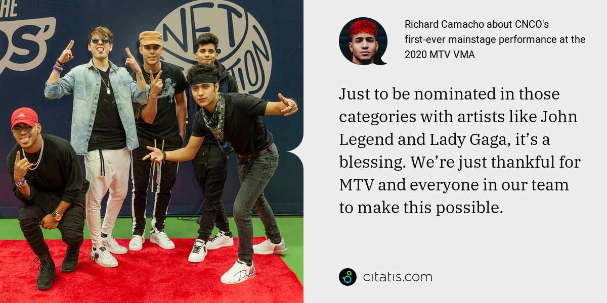 Richard Camacho: Just to be nominated in those categories with artists like John Legend and Lady Gaga, it's a blessing. We're just thankful for MTV and everyone in our team to make this possible.