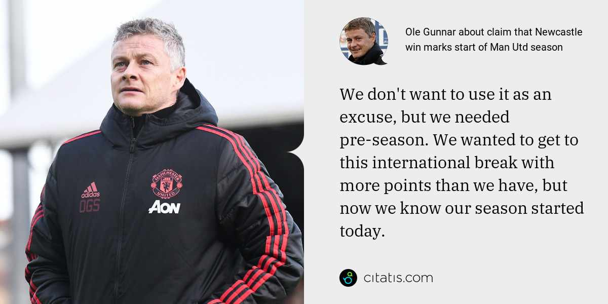 Ole Gunnar: We don't want to use it as an excuse, but we needed pre-season. We wanted to get to this international break with more points than we have, but now we know our season started today.
