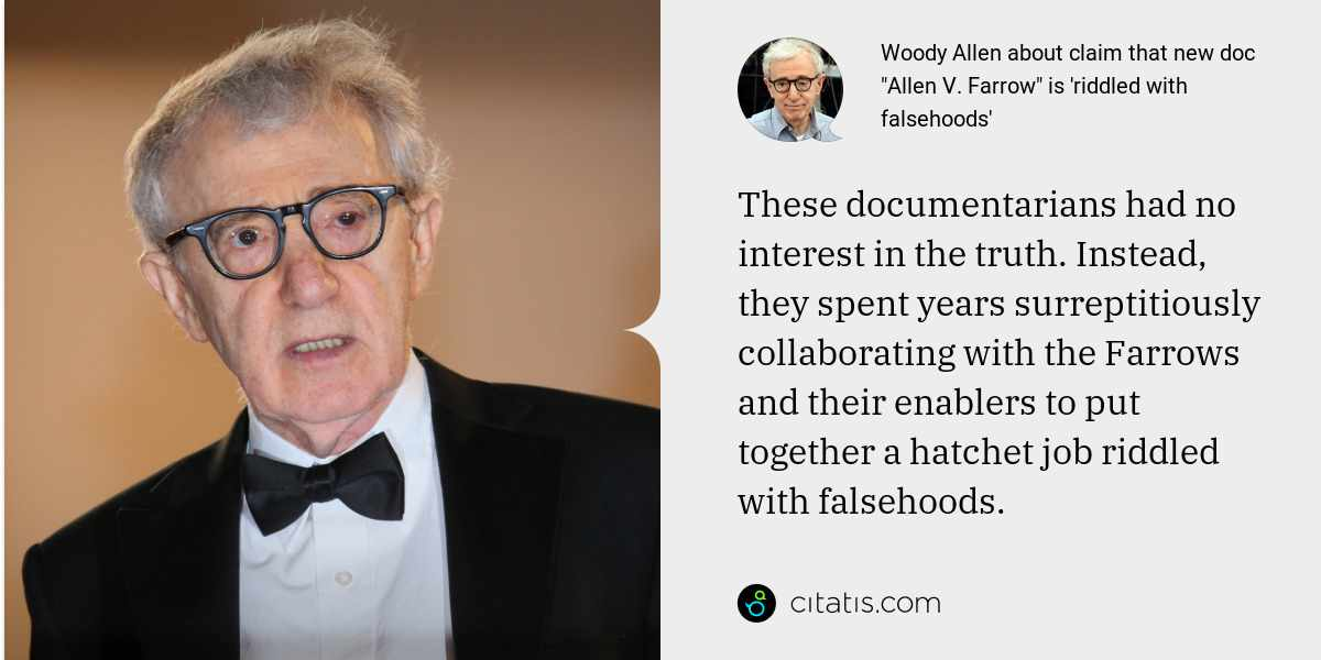 Woody Allen: These documentarians had no interest in the truth. Instead, they spent years surreptitiously collaborating with the Farrows and their enablers to put together a hatchet job riddled with falsehoods.