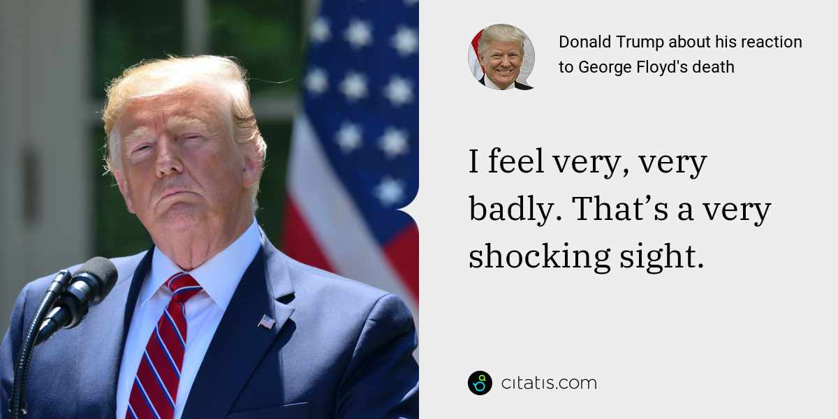 Donald Trump: I feel very, very badly. That's a very shocking sight.