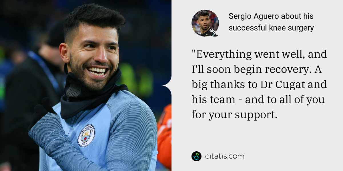 "Sergio Aguero: ""Everything went well, and I'll soon begin recovery. A big thanks to Dr Cugat and his team - and to all of you for your support."