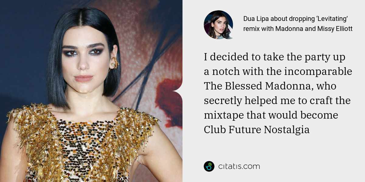 Dua Lipa: I decided to take the party up a notch with the incomparable The Blessed Madonna, who secretly helped me to craft the mixtape that would become Club Future Nostalgia