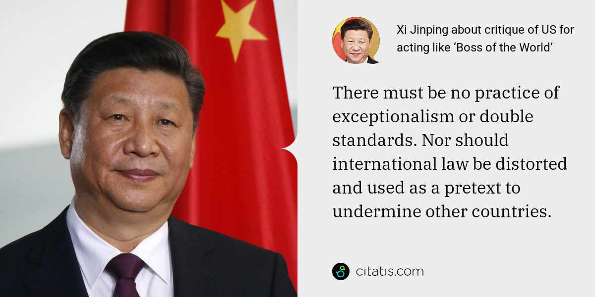 Xi Jinping: There must be no practice of exceptionalism or double standards. Nor should international law be distorted and used as a pretext to undermine other countries.