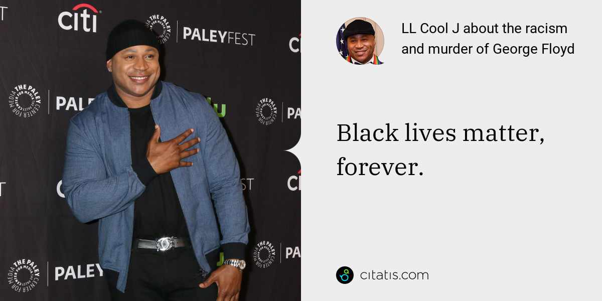 LL Cool J: Black lives matter, forever.