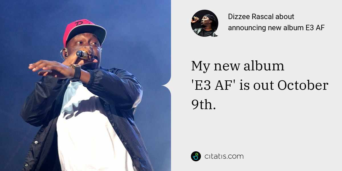 Dizzee Rascal: My new album 'E3 AF' is out October 9th.