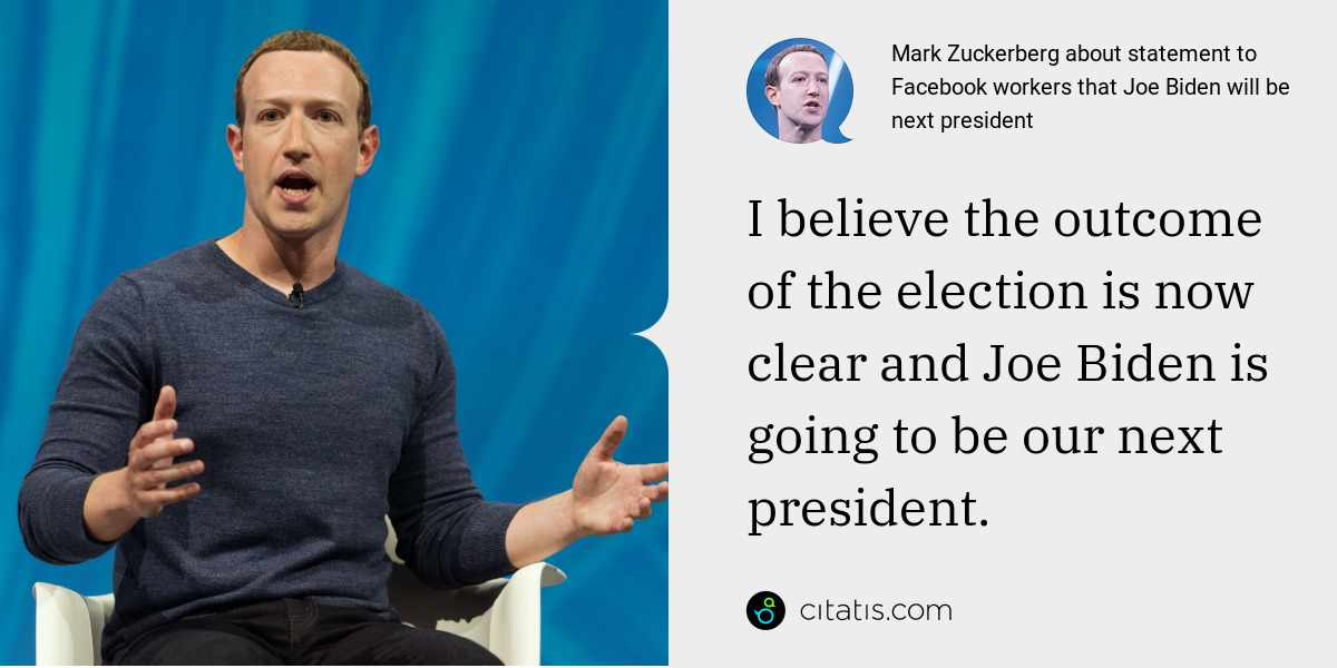 Mark Zuckerberg: I believe the outcome of the election is now clear and Joe Biden is going to be our next president.