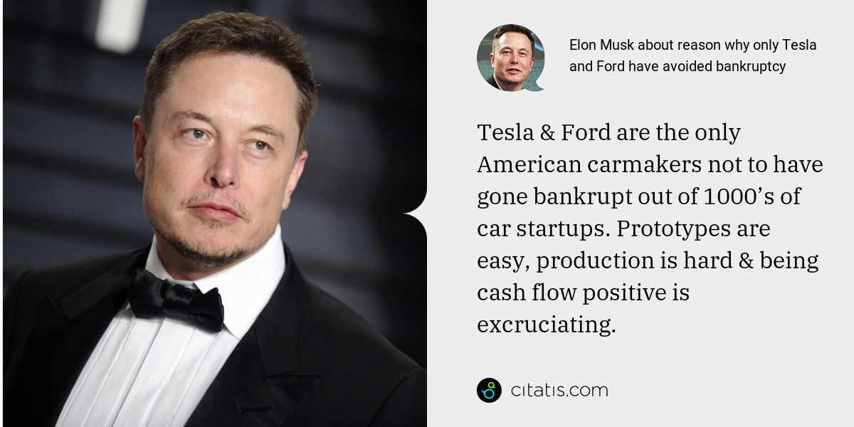 Elon Musk: Tesla & Ford are the only American carmakers not to have gone bankrupt out of 1000's of car startups. Prototypes are easy, production is hard & being cash flow positive is excruciating.