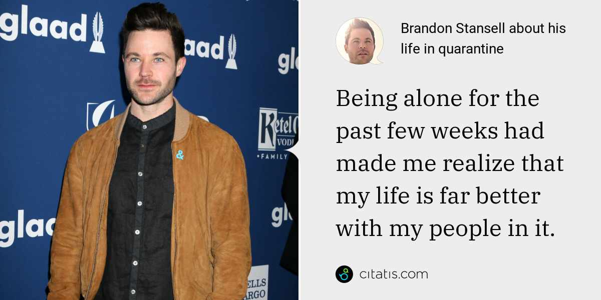 Brandon Stansell: Being alone for the past few weeks had made me realize that my life is far better with my people in it.