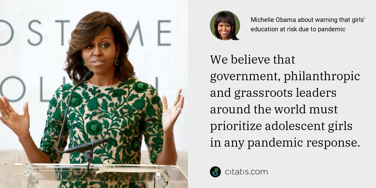 Michelle Obama: We believe that government, philanthropic and grassroots leaders around the world must prioritize adolescent girls in any pandemic response.