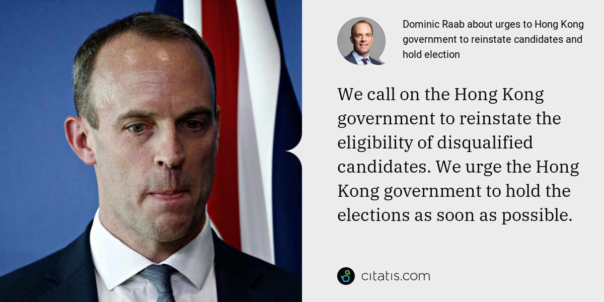 Dominic Raab: We call on the Hong Kong government to reinstate the eligibility of disqualified candidates. We urge the Hong Kong government to hold the elections as soon as possible.