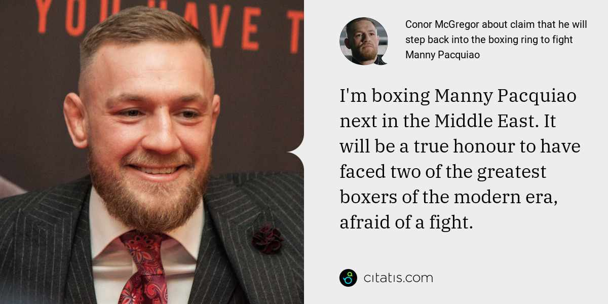 Conor McGregor: I'm boxing Manny Pacquiao next in the Middle East. It will be a true honour to have faced two of the greatest boxers of the modern era, afraid of a fight.