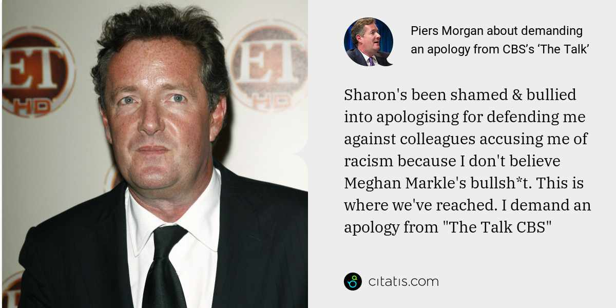 "Piers Morgan: Sharon's been shamed & bullied into apologising for defending me against colleagues accusing me of racism because I don't believe Meghan Markle's bullsh*t. This is where we've reached. I demand an apology from ""The Talk CBS"""