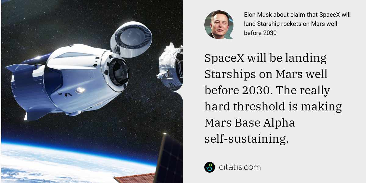 Elon Musk: SpaceX will be landing Starships on Mars well before 2030. The really hard threshold is making Mars Base Alpha self-sustaining.