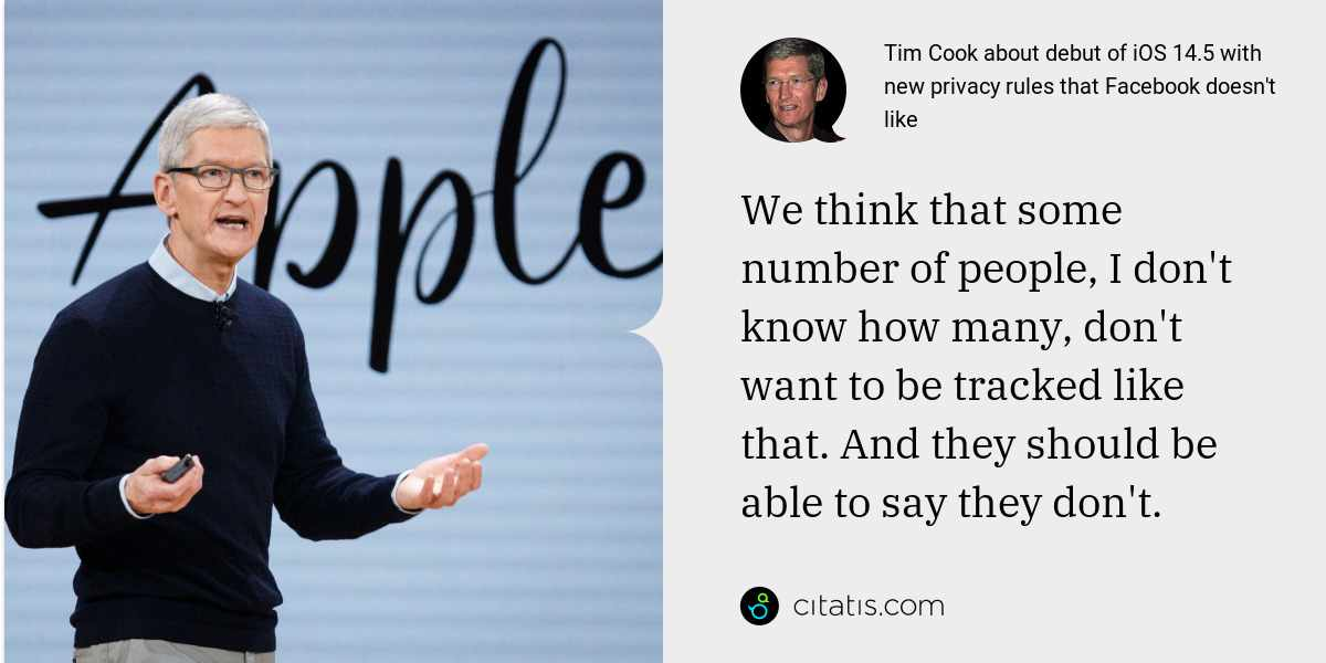Tim Cook: We think that some number of people, I don't know how many, don't want to be tracked like that. And they should be able to say they don't.