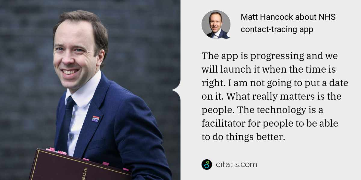 Matt Hancock: The app is progressing and we will launch it when the time is right. I am not going to put a date on it. What really matters is the people. The technology is a facilitator for people to be able to do things better.