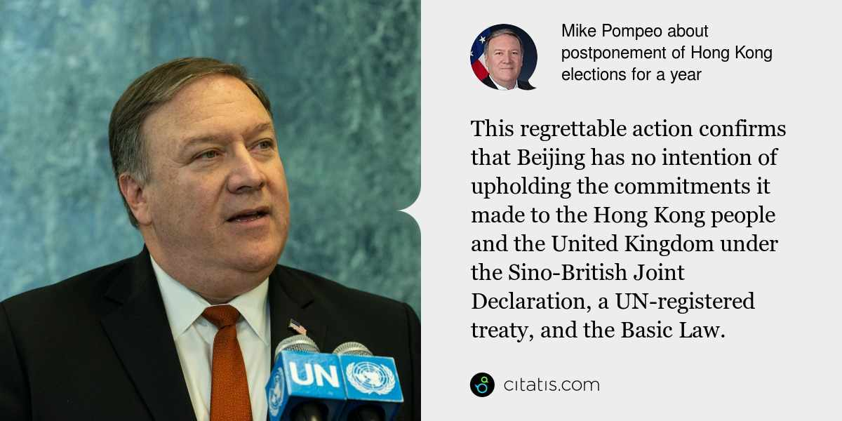 Mike Pompeo: This regrettable action confirms that Beijing has no intention of upholding the commitments it made to the Hong Kong people and the United Kingdom under the Sino-British Joint Declaration, a UN-registered treaty, and the Basic Law.
