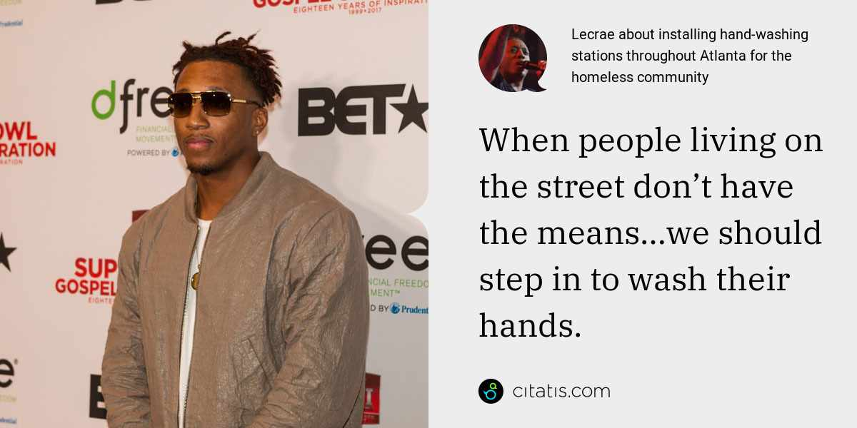 Lecrae: When people living on the street don't have the means…we should step in to wash their hands.