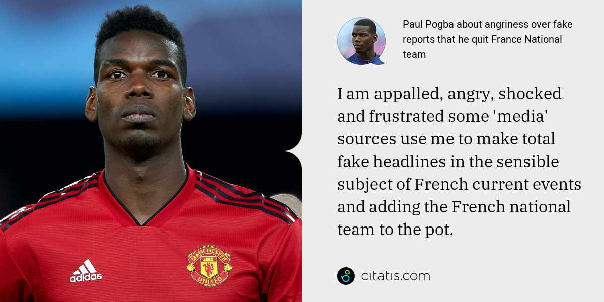 Paul Pogba: I am appalled, angry, shocked and frustrated some 'media' sources use me to make total fake headlines in the sensible subject of French current events and adding the French national team to the pot.