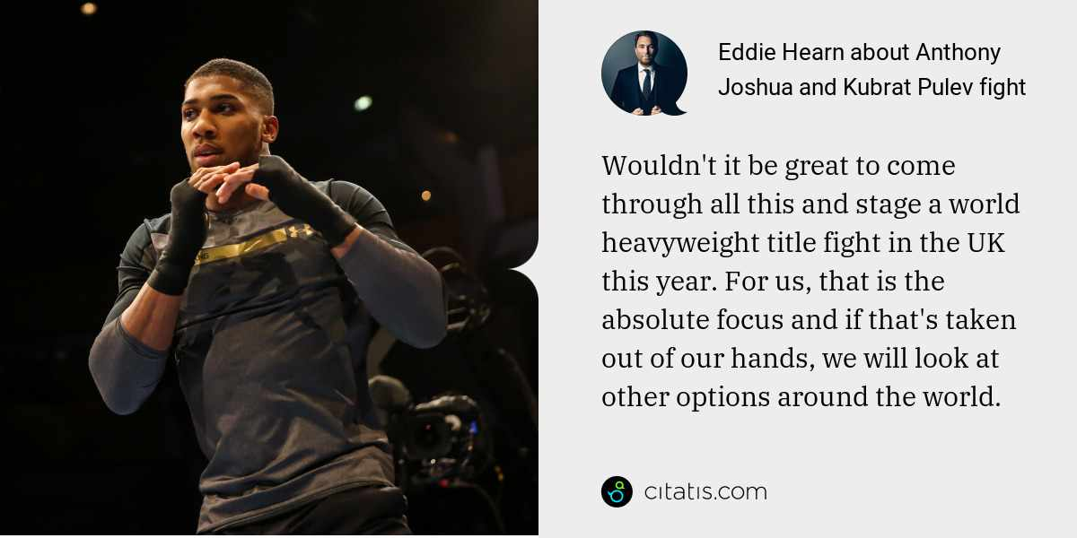 Eddie Hearn: Wouldn't it be great to come through all this and stage a world heavyweight title fight in the UK this year. For us, that is the absolute focus and if that's taken out of our hands, we will look at other options around the world.
