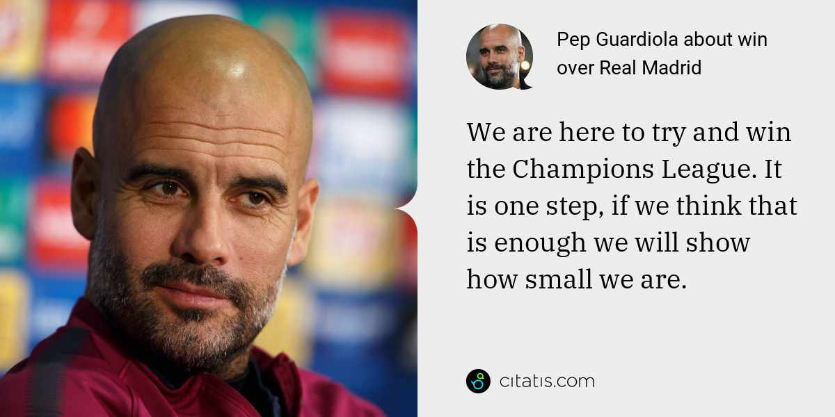 Pep Guardiola: We are here to try and win the Champions League. It is one step, if we think that is enough we will show how small we are.