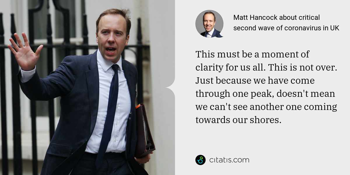 Matt Hancock: This must be a moment of clarity for us all. This is not over. Just because we have come through one peak, doesn't mean we can't see another one coming towards our shores.
