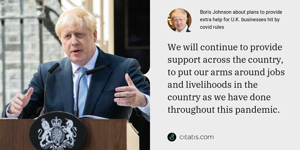 Boris Johnson: We will continue to provide support across the country, to put our arms around jobs and livelihoods in the country as we have done throughout this pandemic.