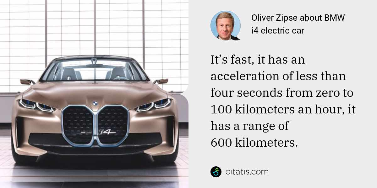 Oliver Zipse: It's fast, it has an acceleration of less than four seconds from zero to 100 kilometers an hour, it has a range of 600 kilometers.