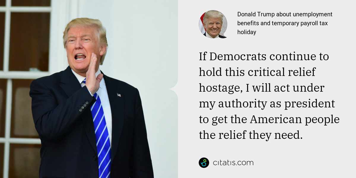 Donald Trump: If Democrats continue to hold this critical relief hostage, I will act under my authority as president to get the American people the relief they need.