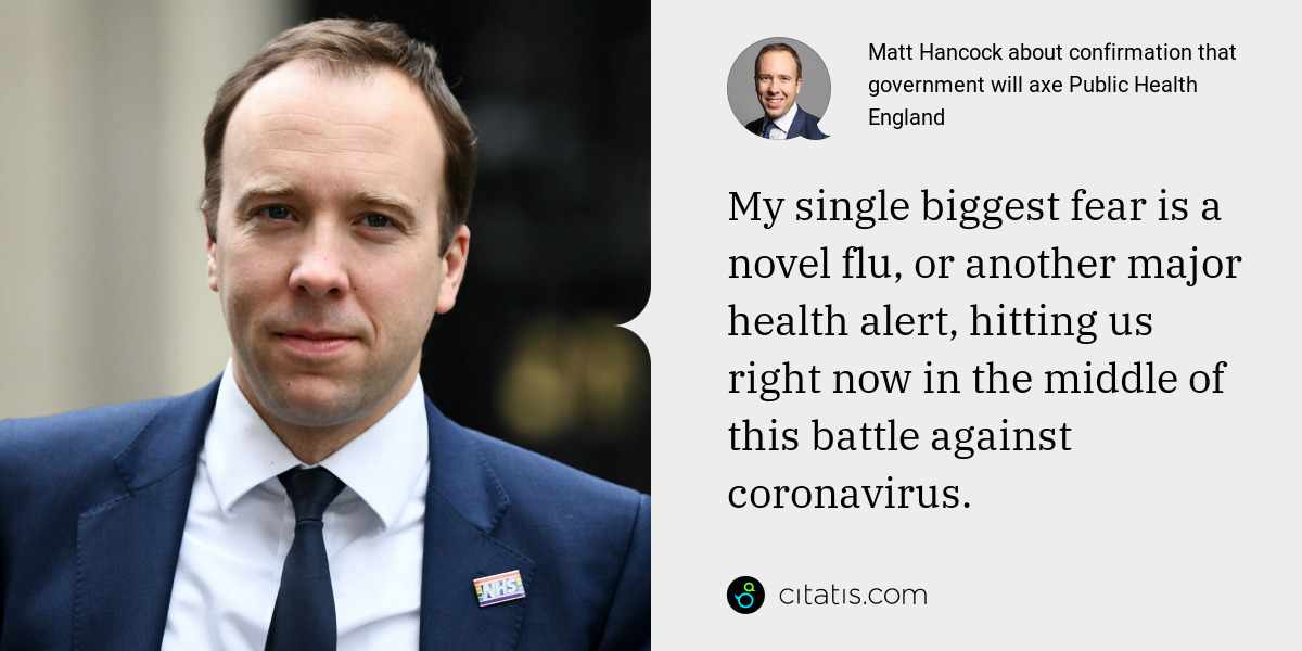 Matt Hancock: My single biggest fear is a novel flu, or another major health alert, hitting us right now in the middle of this battle against coronavirus.
