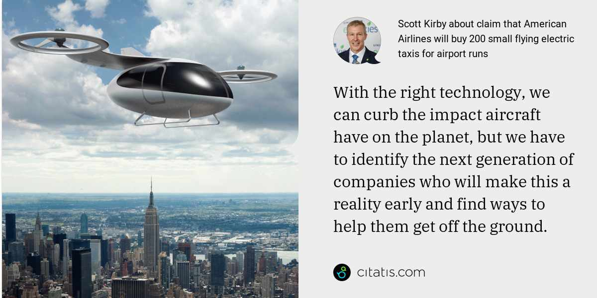 Scott Kirby: With the right technology, we can curb the impact aircraft have on the planet, but we have to identify the next generation of companies who will make this a reality early and find ways to help them get off the ground.