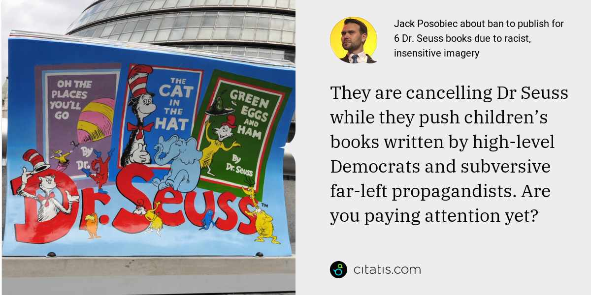 Jack Posobiec: They are cancelling Dr Seuss while they push children's books written by high-level Democrats and subversive far-left propagandists. Are you paying attention yet?