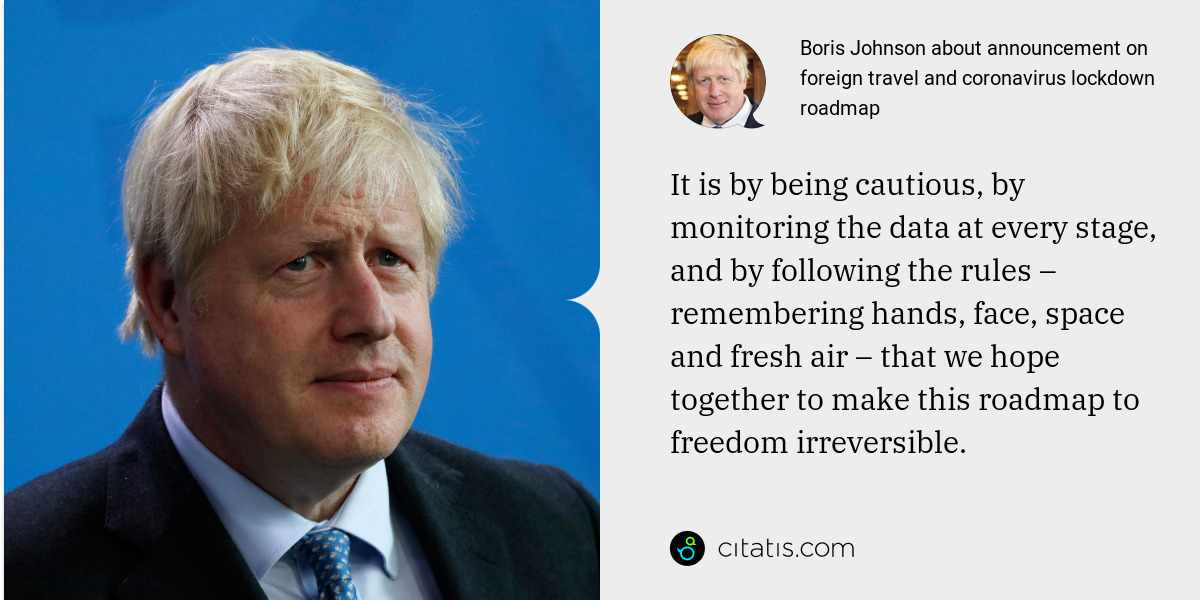 Boris Johnson: It is by being cautious, by monitoring the data at every stage, and by following the rules – remembering hands, face, space and fresh air – that we hope together to make this roadmap to freedom irreversible.