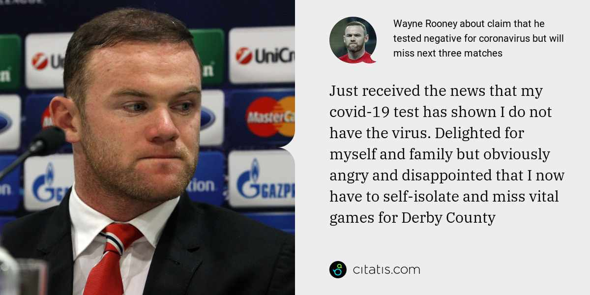 Wayne Rooney: Just received the news that my covid-19 test has shown I do not have the virus. Delighted for myself and family but obviously angry and disappointed that I now have to self-isolate and miss vital games for Derby County