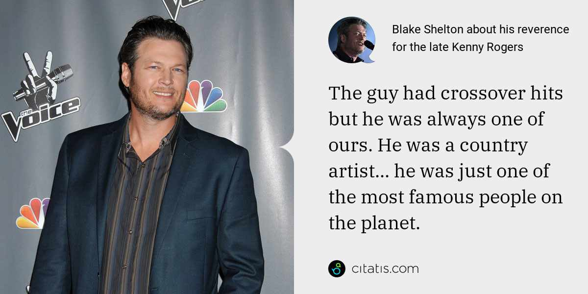 Blake Shelton: The guy had crossover hits but he was always one of ours. He was a country artist... he was just one of the most famous people on the planet.
