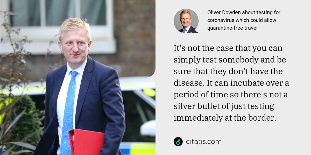 Oliver Dowden: It's not the case that you can simply test somebody and be sure that they don't have the disease. It can incubate over a period of time so there's not a silver bullet of just testing immediately at the border.