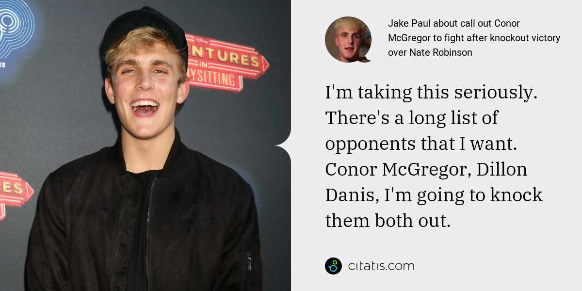 Jake Paul: I'm taking this seriously. There's a long list of opponents that I want. Conor McGregor, Dillon Danis, I'm going to knock them both out.