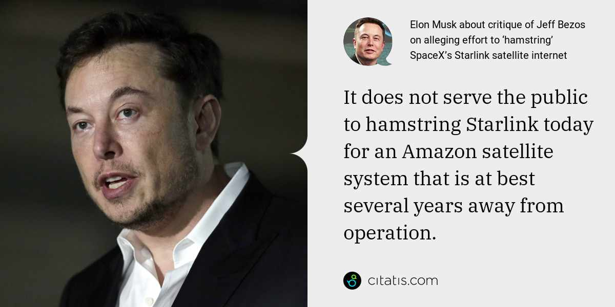 Elon Musk: It does not serve the public to hamstring Starlink today for an Amazon satellite system that is at best several years away from operation.