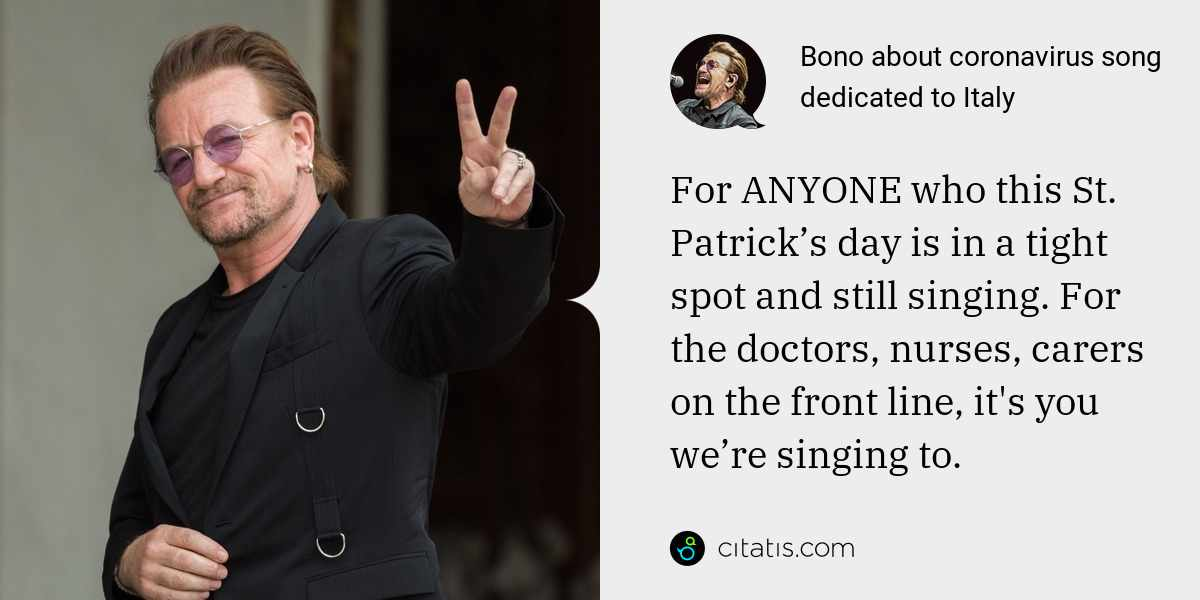 Bono: For ANYONE who this St. Patrick's day is in a tight spot and still singing. For the doctors, nurses, carers on the front line, it's you we're singing to.