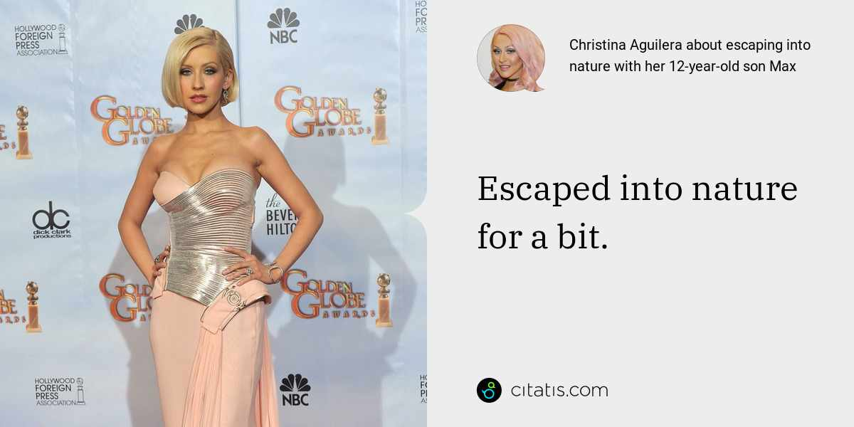Christina Aguilera: Escaped into nature for a bit.