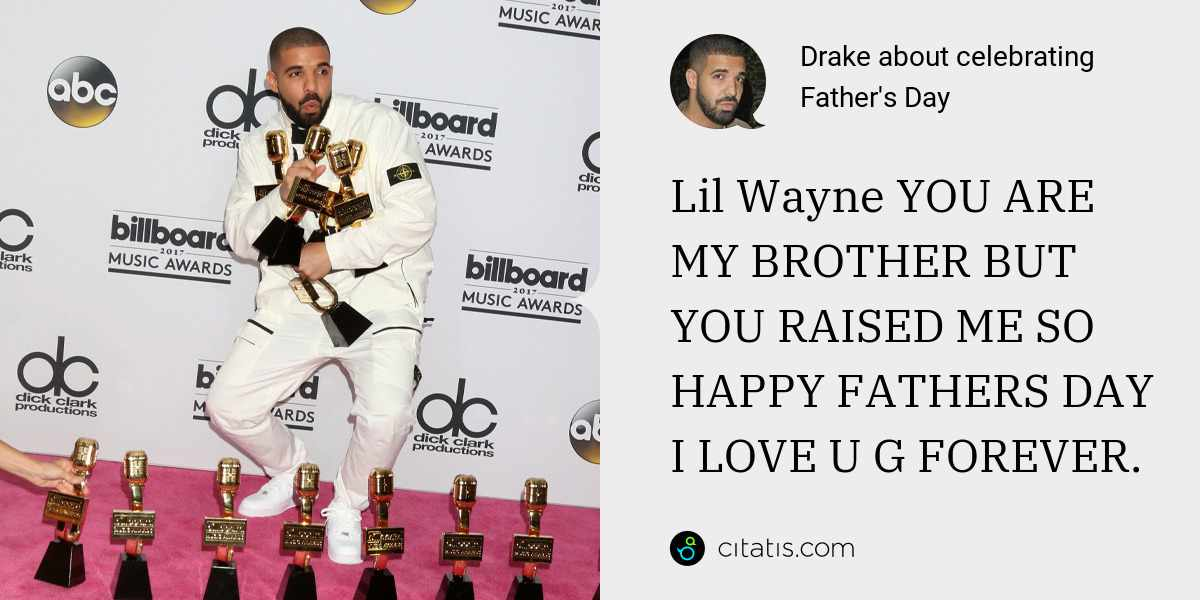 Drake: Lil Wayne YOU ARE MY BROTHER BUT YOU RAISED ME SO HAPPY FATHERS DAY I LOVE U G FOREVER.