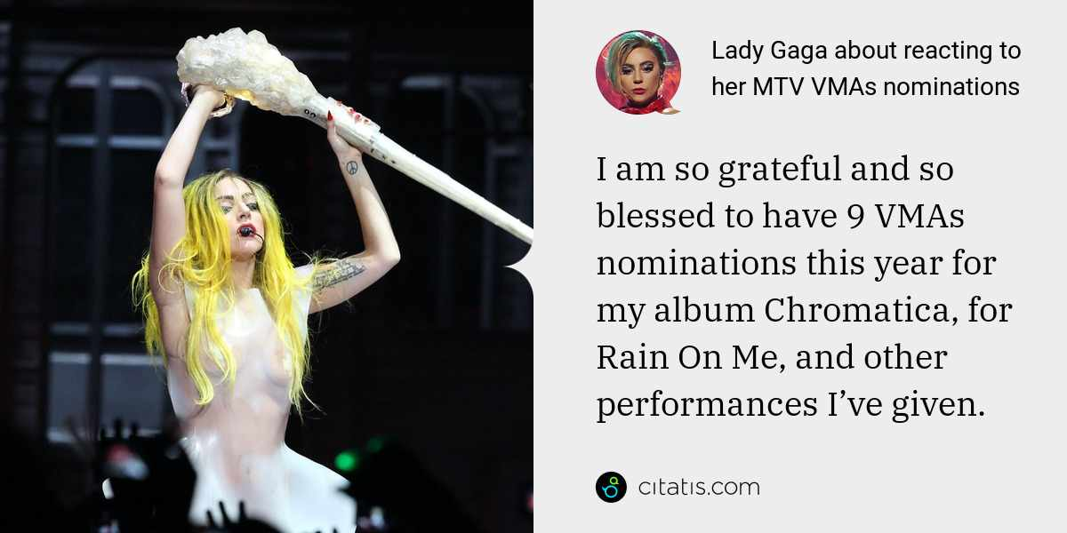 Lady Gaga: I am so grateful and so blessed to have 9 VMAs nominations this year for my album Chromatica, for Rain On Me, and other performances I've given.