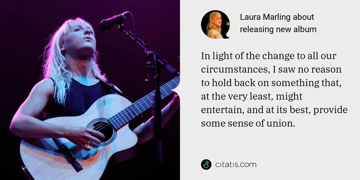 Laura Marling: In light of the change to all our circumstances, I saw no reason to hold back on something that, at the very least, might entertain, and at its best, provide some sense of union.