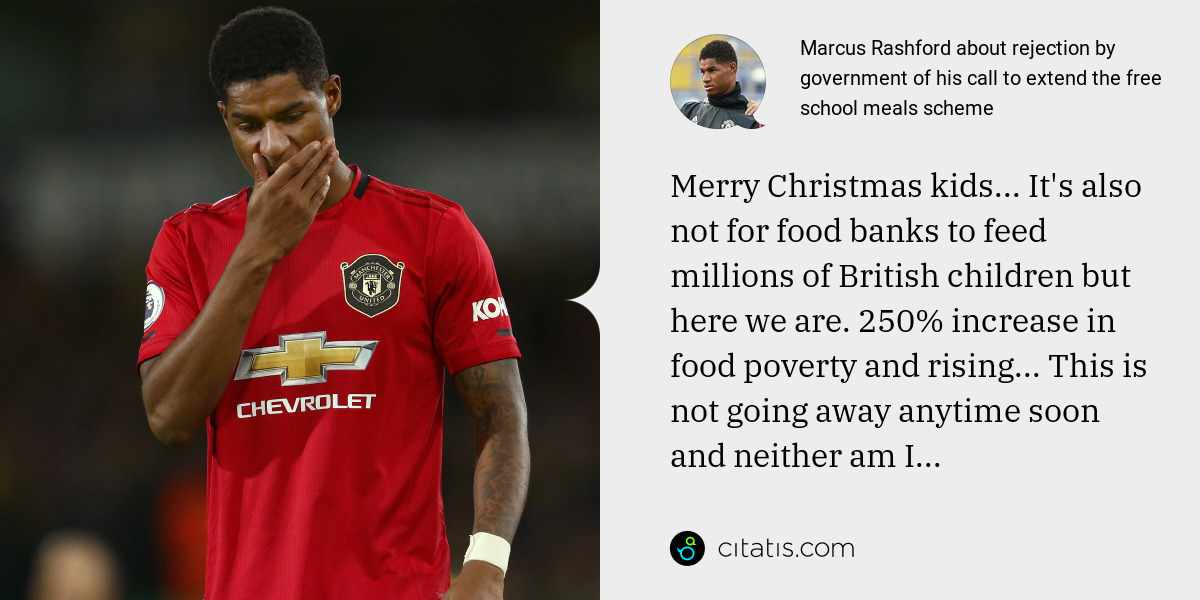 Marcus Rashford: Merry Christmas kids... It's also not for food banks to feed millions of British children but here we are. 250% increase in food poverty and rising... This is not going away anytime soon and neither am I...