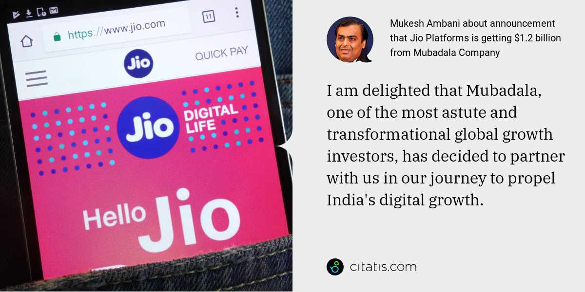 Mukesh Ambani: I am delighted that Mubadala, one of the most astute and transformational global growth investors, has decided to partner with us in our journey to propel India's digital growth.