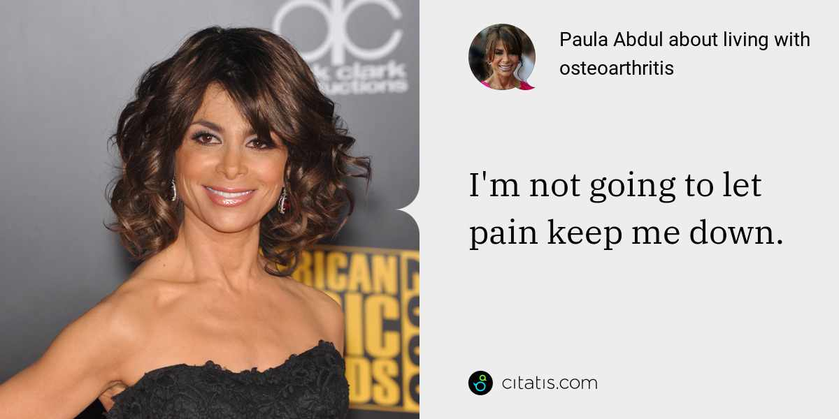 Paula Abdul: I'm not going to let pain keep me down.