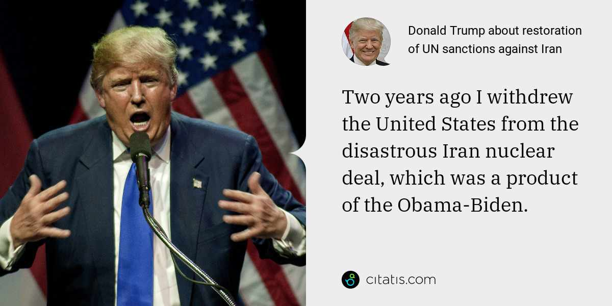 Donald Trump: Two years ago I withdrew the United States from the disastrous Iran nuclear deal, which was a product of the Obama-Biden.