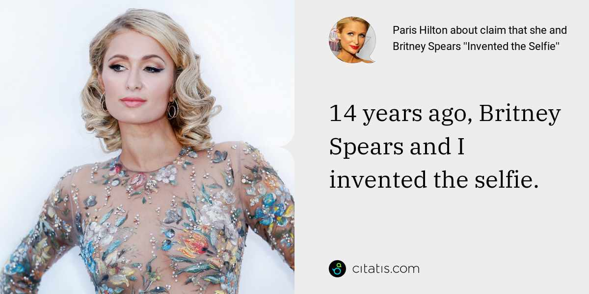 Paris Hilton: 14 years ago, Britney Spears and I invented the selfie.