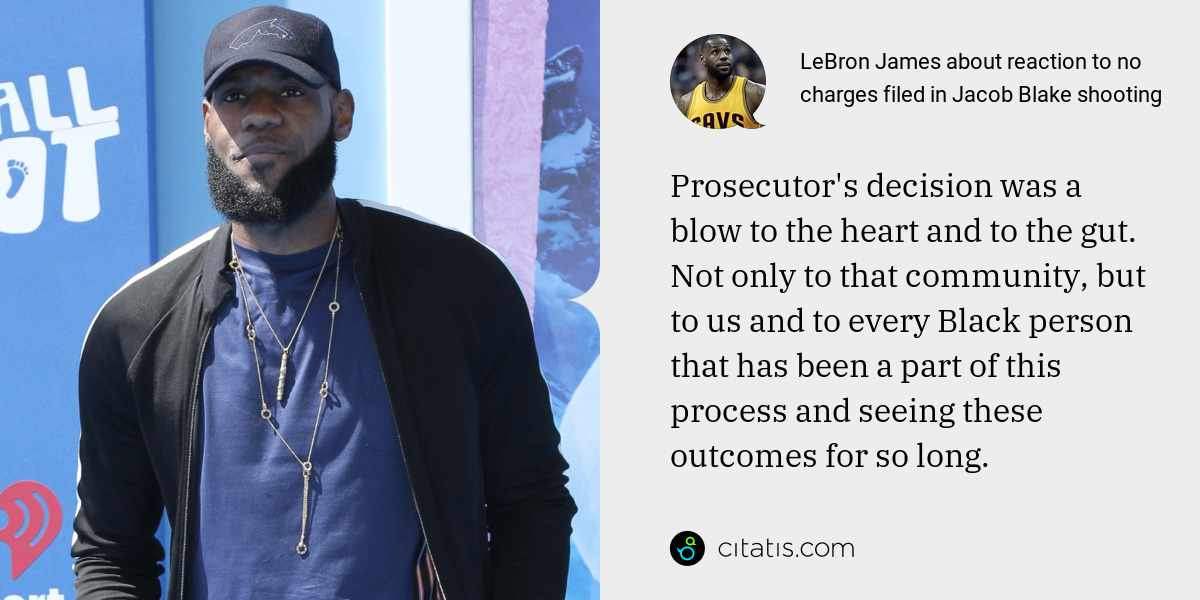 LeBron James: Prosecutor's decision was a blow to the heart and to the gut. Not only to that community, but to us and to every Black person that has been a part of this process and seeing these outcomes for so long.