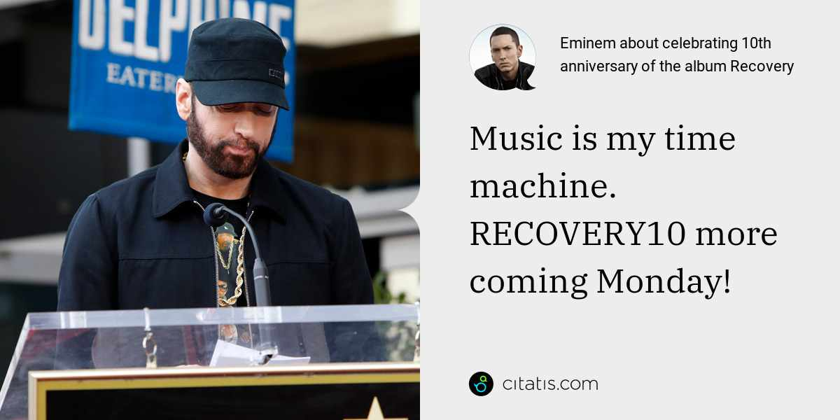 Eminem: Music is my time machine. RECOVERY10 more coming Monday!